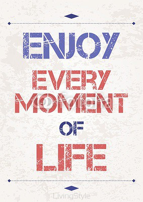 Enjoy every moment 94417573